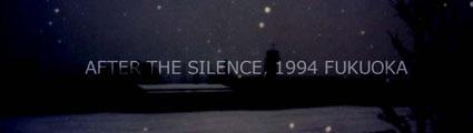 After the Silence, 1994 FUKUOKA